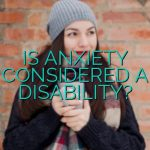 Is Anxiety Considered A Disability?
