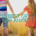 Top 10 Best Crystals For Anxiety